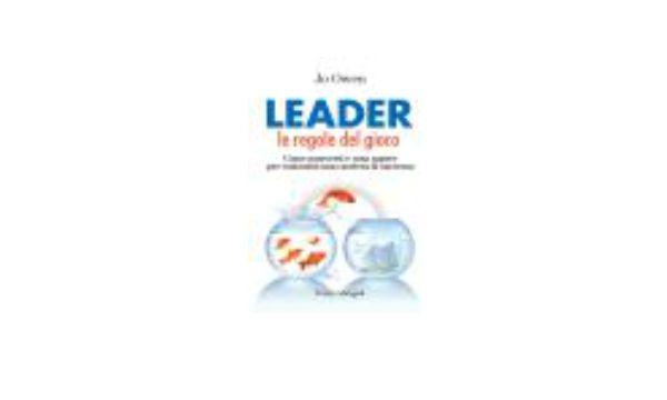 Leader le regole del gioco. Come muoversi e cosa sapere per costruirsi una carriera di successo