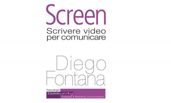 Screen, scrivere video per comunicare - Recensione - #LibriDiBusiness